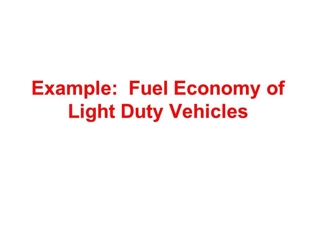 Example: Fuel Economy of Light Duty Vehicles