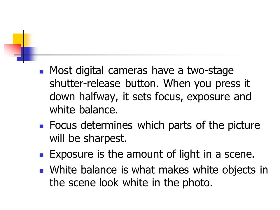 Most digital cameras have a two-stage shutter-release button.