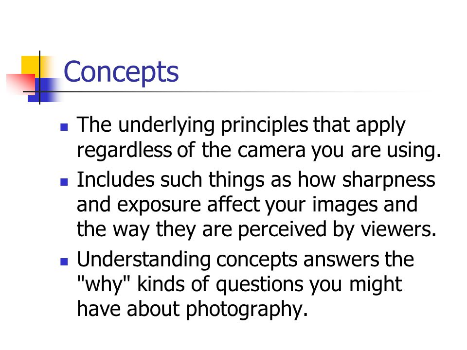 Concepts The underlying principles that apply regardless of the camera you are using.