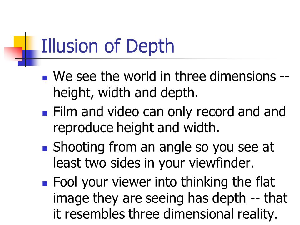 Illusion of Depth We see the world in three dimensions -- height, width and depth.