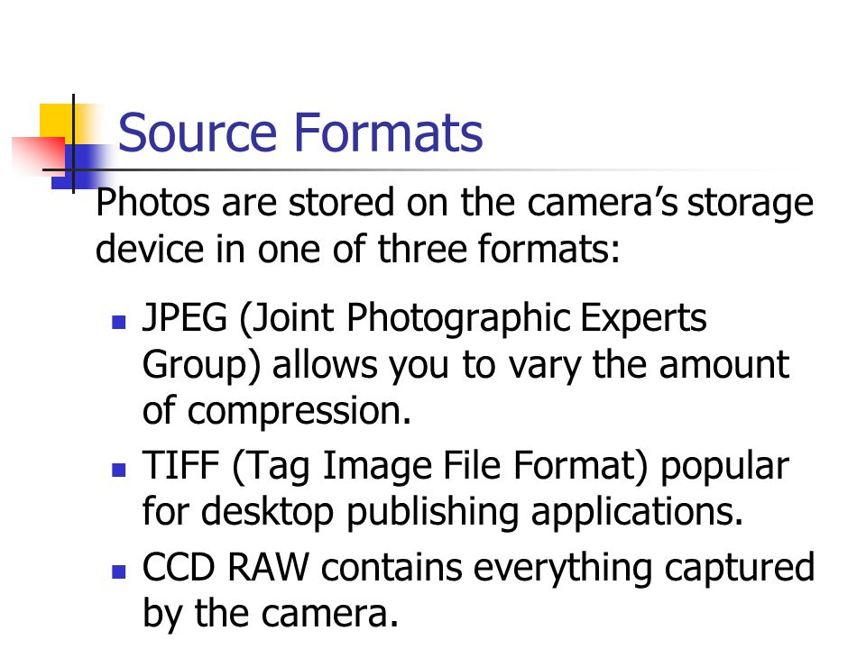 Source Formats JPEG (Joint Photographic Experts Group) allows you to vary the amount of compression.