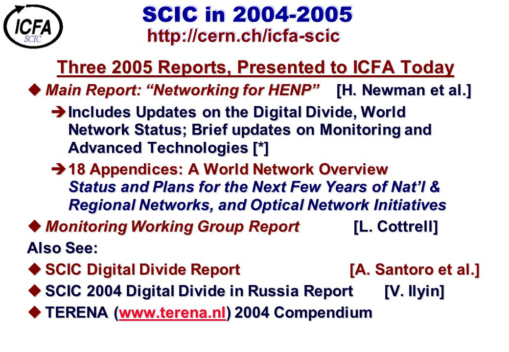 SCIC in 2004-2005 http://cern.ch/icfa-scic Three 2005 Reports, Presented to ICFA Today uMain Report: Networking for HENP [H.