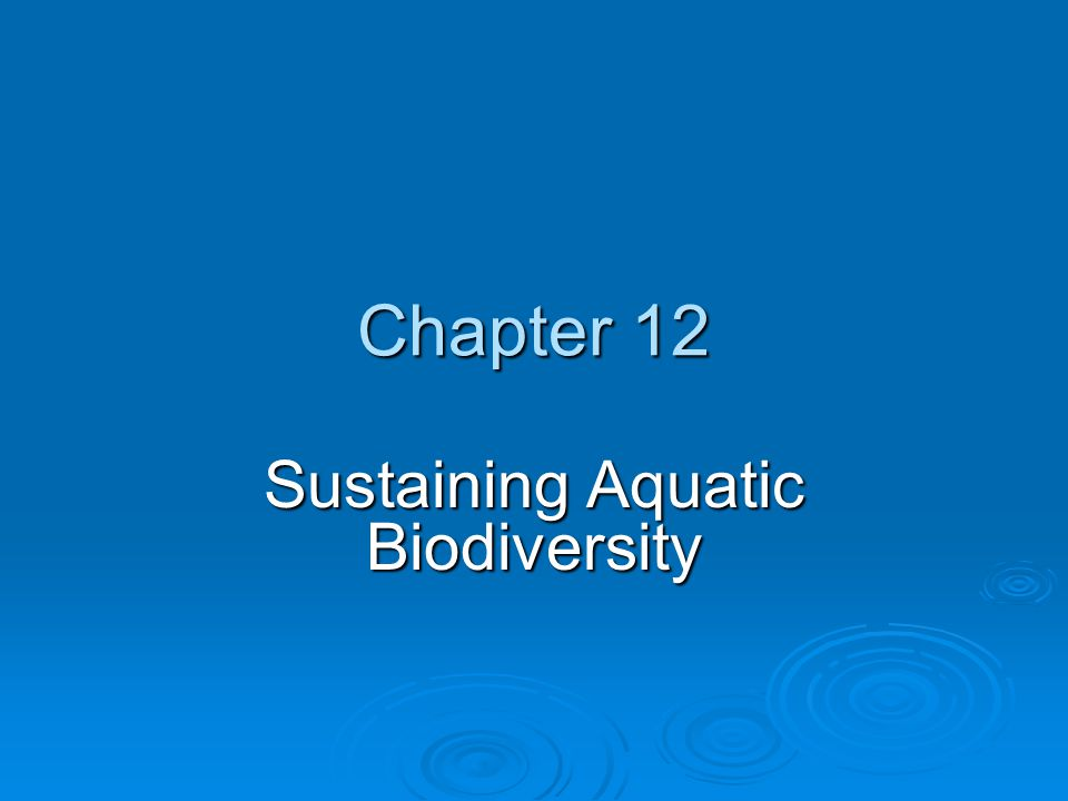 Chapter 12 Sustaining Aquatic Biodiversity