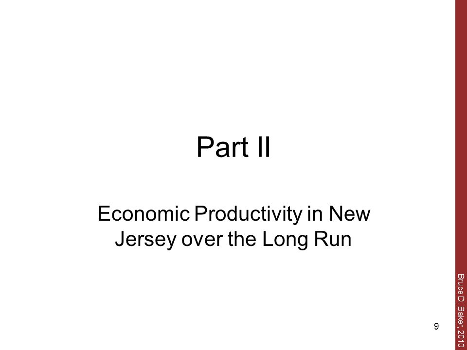 Bruce D. Baker, 2010 9 Part II Economic Productivity in New Jersey over the Long Run