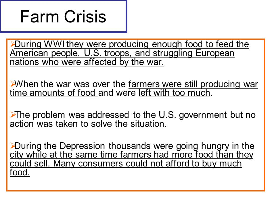 Farm Crisis  During WWI they were producing enough food to feed the American people, U.S.