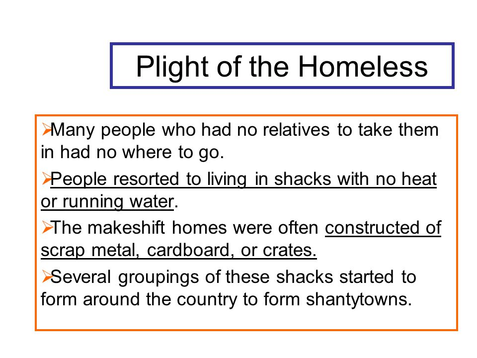 Plight of the Homeless  Many people who had no relatives to take them in had no where to go.