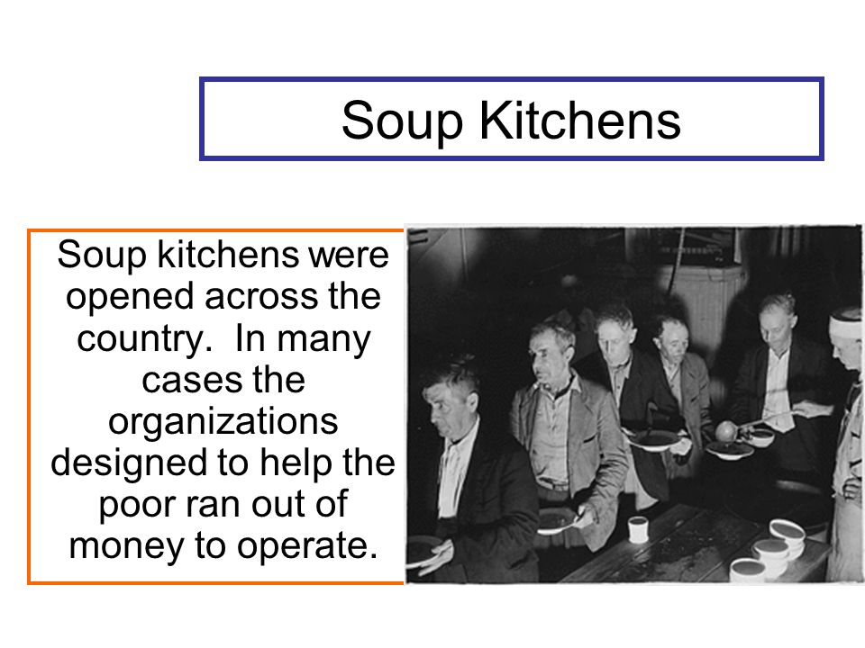 Soup Kitchens Soup kitchens were opened across the country.