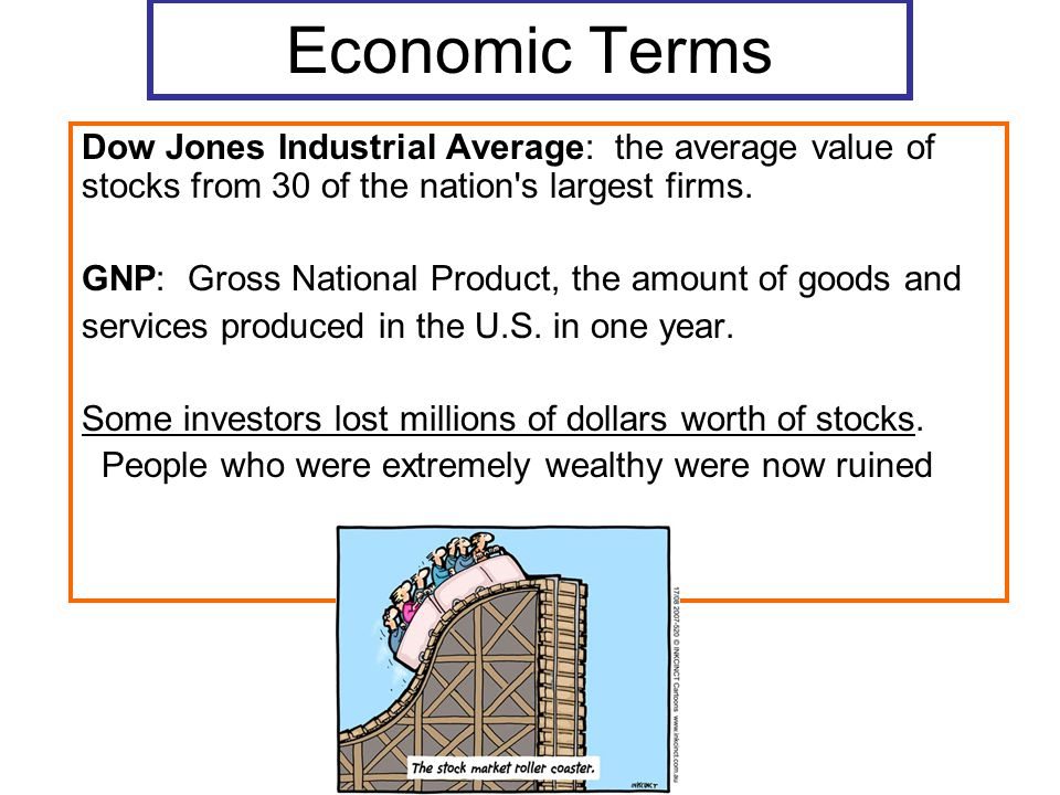 Economic Terms Dow Jones Industrial Average: the average value of stocks from 30 of the nation s largest firms.