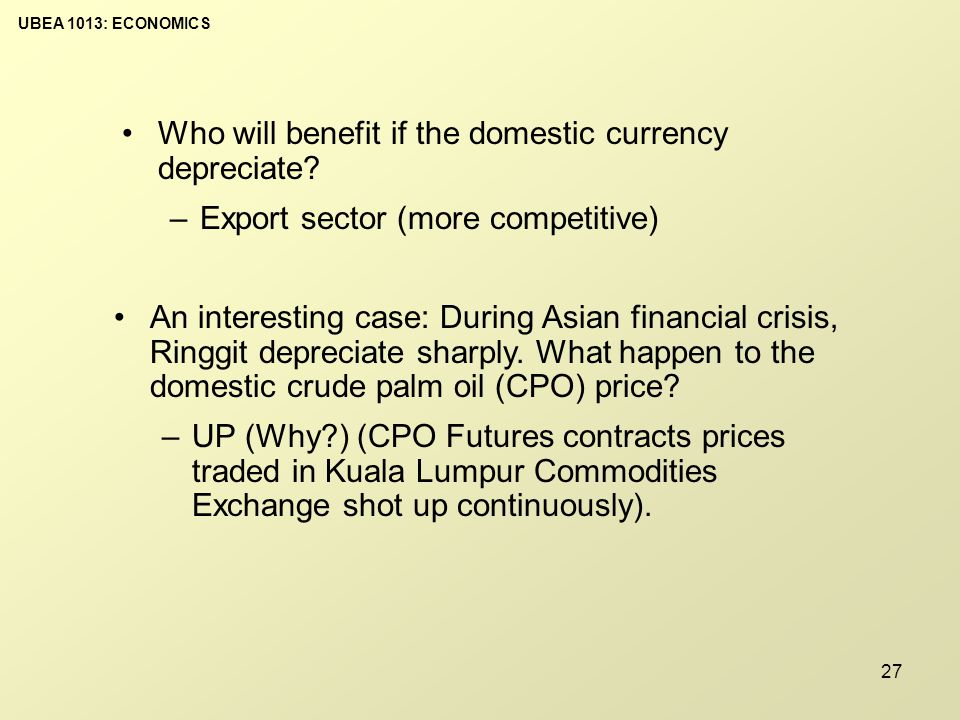 UBEA 1013: ECONOMICS 27 Who will benefit if the domestic currency depreciate.