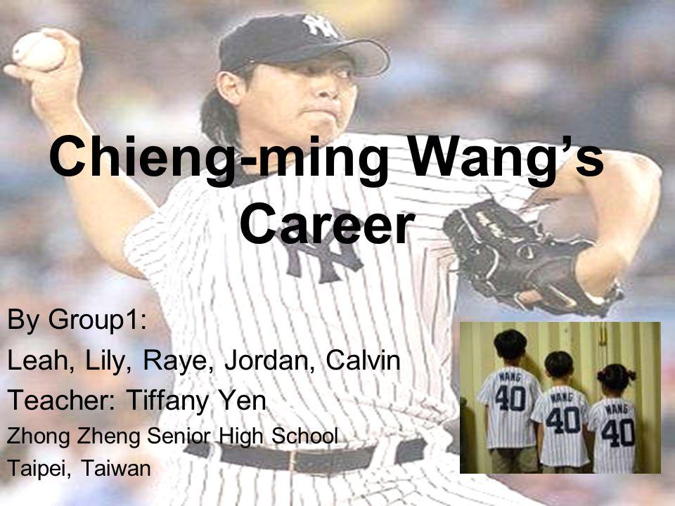 Chieng-ming Wang's Career By Group1: Leah, Lily, Raye, Jordan, Calvin Teacher: Tiffany Yen Zhong Zheng Senior High School Taipei, Taiwan