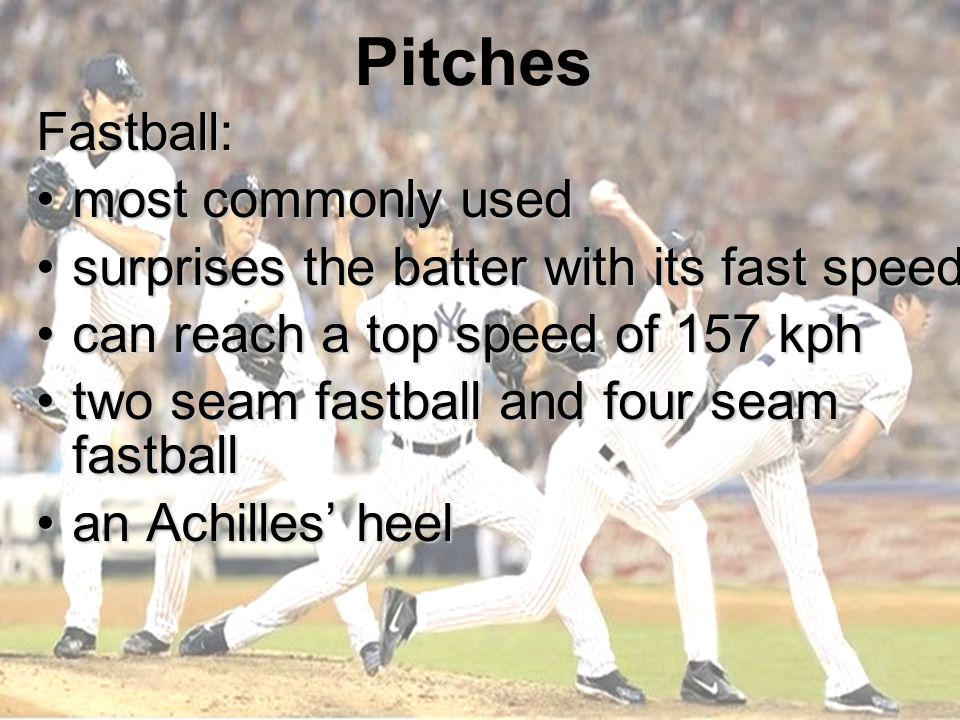PitchesFastball: most commonly usedmost commonly used surprises the batter with its fast speedsurprises the batter with its fast speed can reach a top speed of 157 kphcan reach a top speed of 157 kph two seam fastball and four seam fastballtwo seam fastball and four seam fastball an Achilles' heelan Achilles' heel