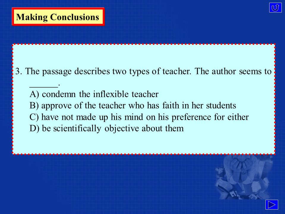 Making Conclusions Example: 1.Find the sentence that expresses the main idea of this passage. 2. It can be concluded from the passage that a student's