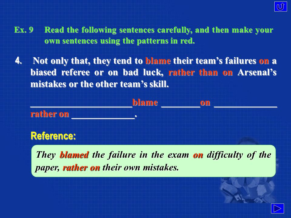 Ex. 9Read the following sentences carefully, and then make your own sentences using the patterns in red. 3. This means you can be highly regarded not