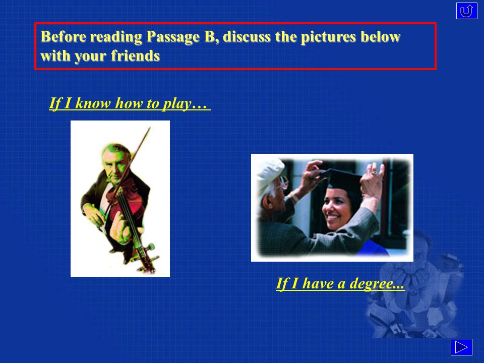 Before reading Passage B, discuss the pictures below with your friends If I have a job… If I have nothing to do…