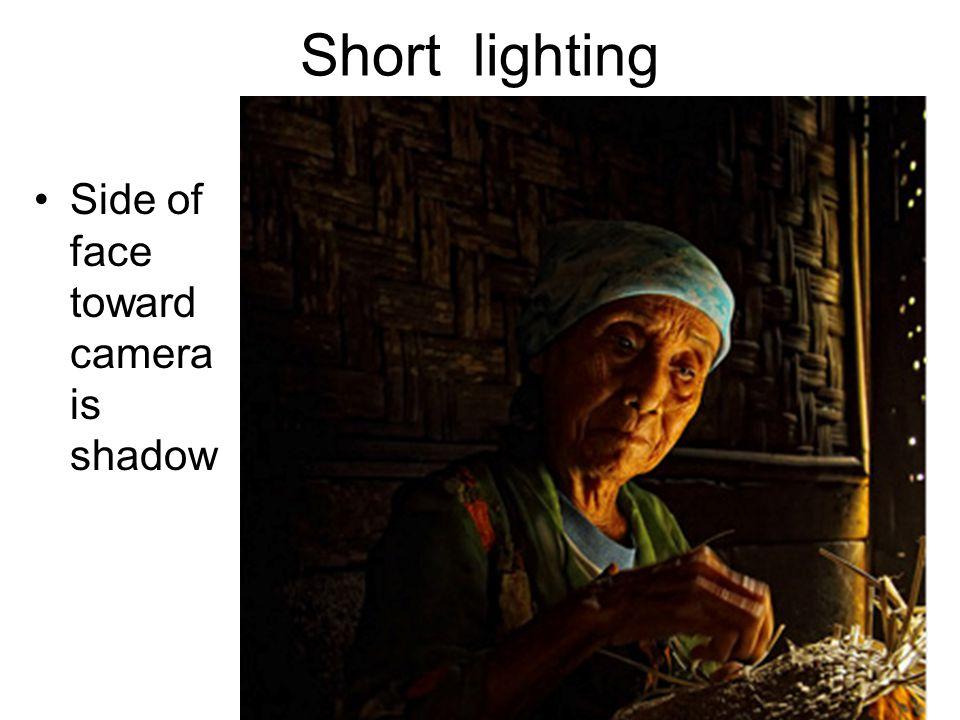 Short lighting Side of face toward camera is shadow