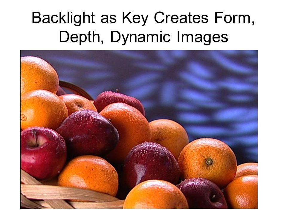 Backlight as Key Creates Form, Depth, Dynamic Images