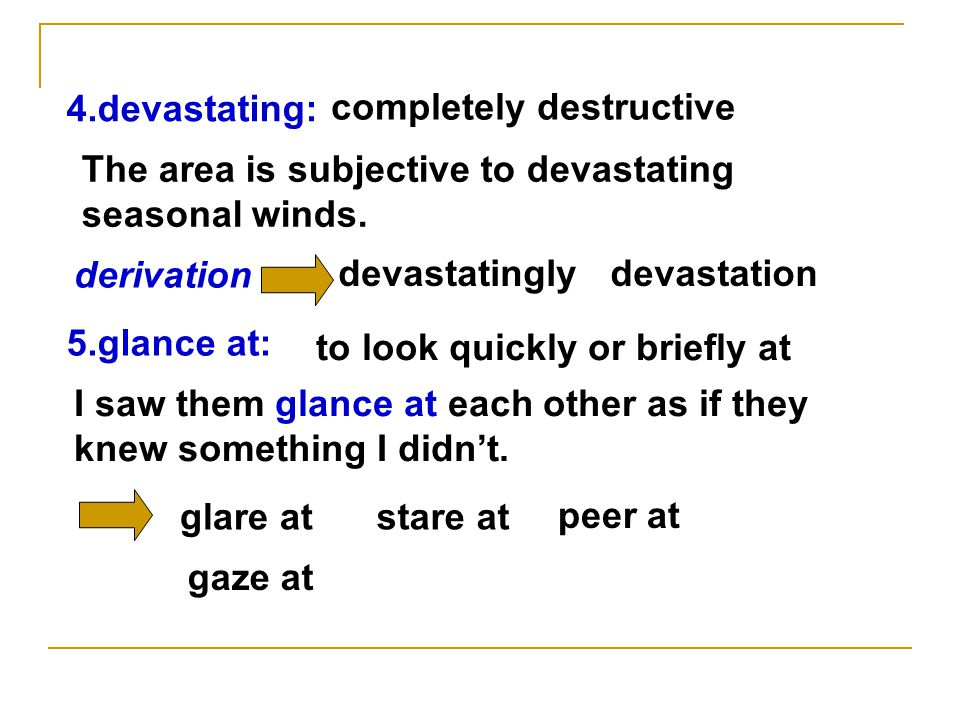 4.devastating: completely destructive The area is subjective to devastating seasonal winds.