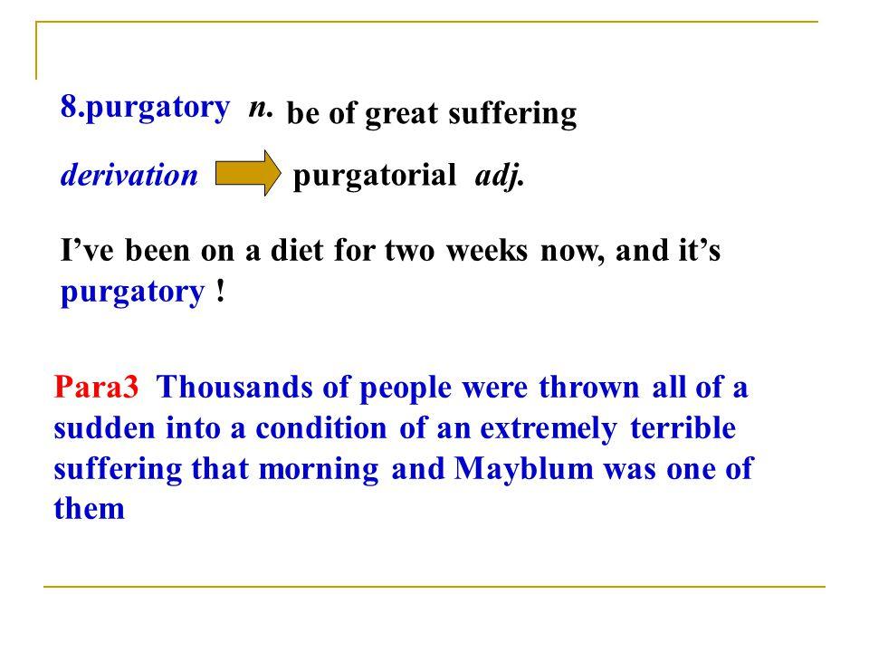 8.purgatory n. be of great suffering purgatorial adj.