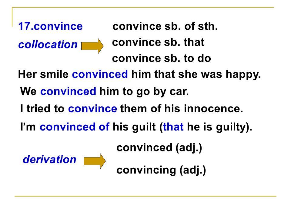 17.convinceconvince sb. of sth. convince sb. that convince sb.