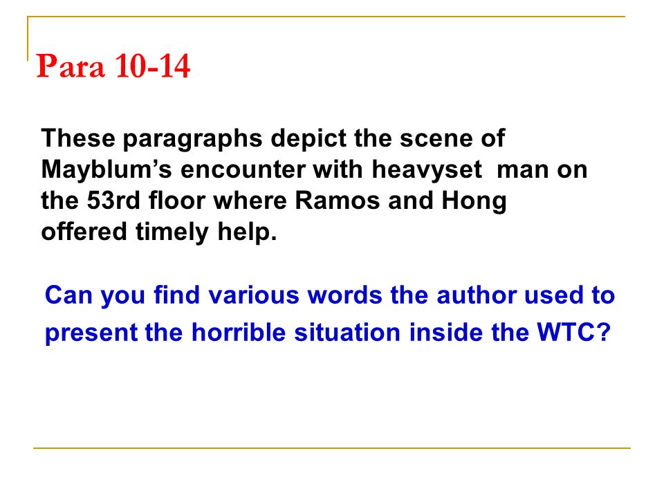 Para 10-14 Can you find various words the author used to present the horrible situation inside the WTC.