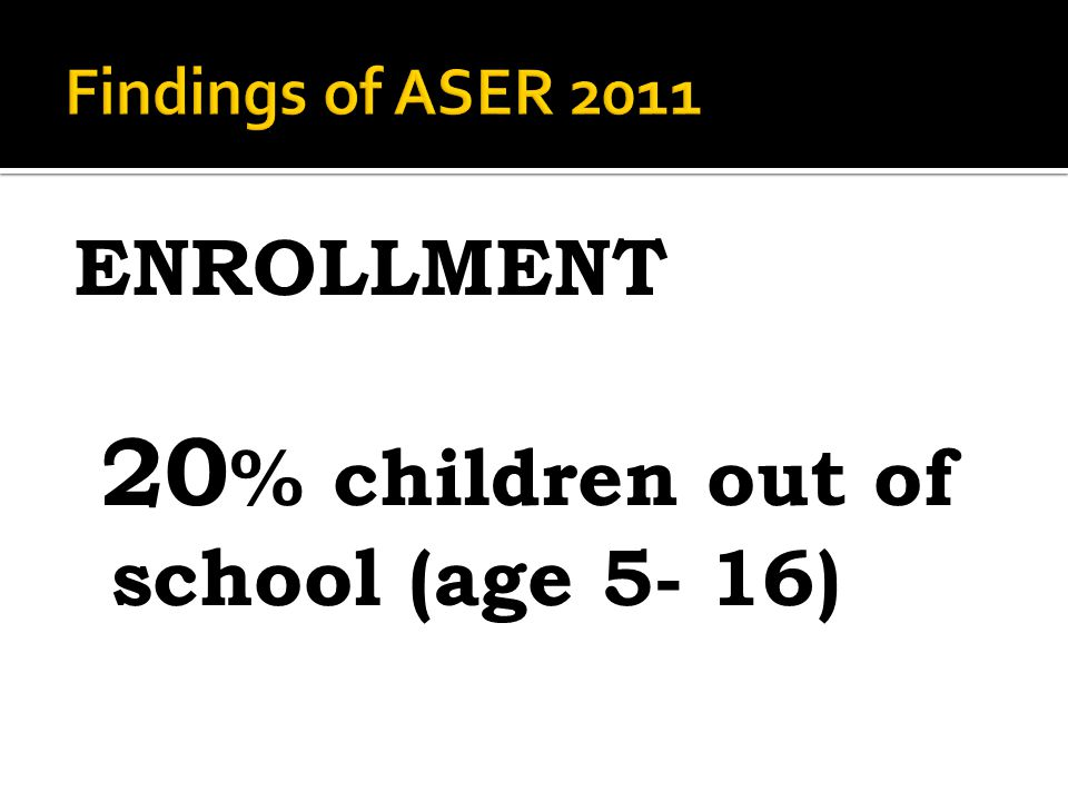 ENROLLMENT 20 % children out of school (age 5- 16)