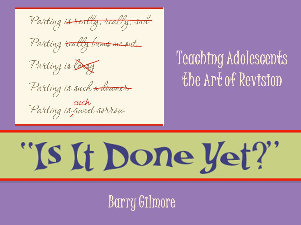 Teaching Adolescents the Art of Revision Barry Gilmore