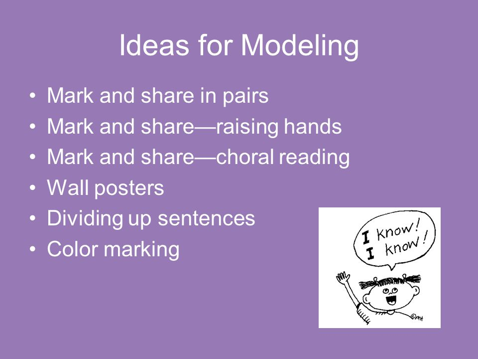 Ideas for Modeling Mark and share in pairs Mark and share—raising hands Mark and share—choral reading Wall posters Dividing up sentences Color marking