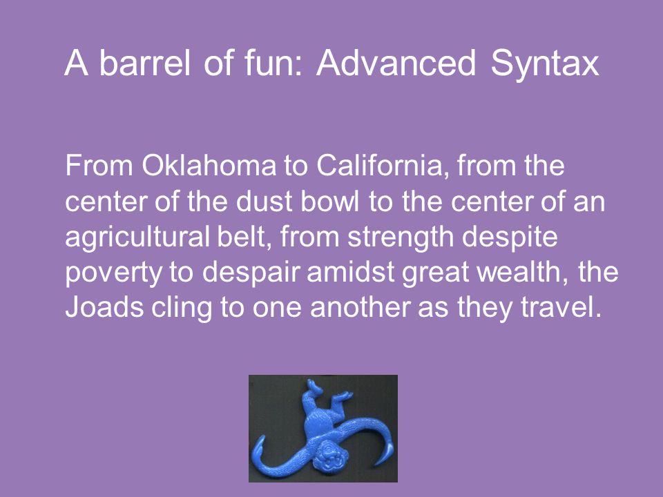 A barrel of fun: Advanced Syntax From Oklahoma to California, from the center of the dust bowl to the center of an agricultural belt, from strength de