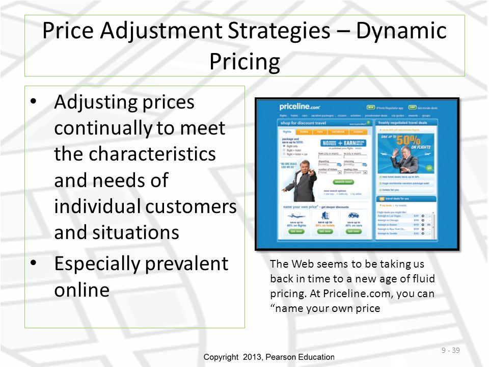 Price Adjustment Strategies – Dynamic Pricing Adjusting prices continually to meet the characteristics and needs of individual customers and situation
