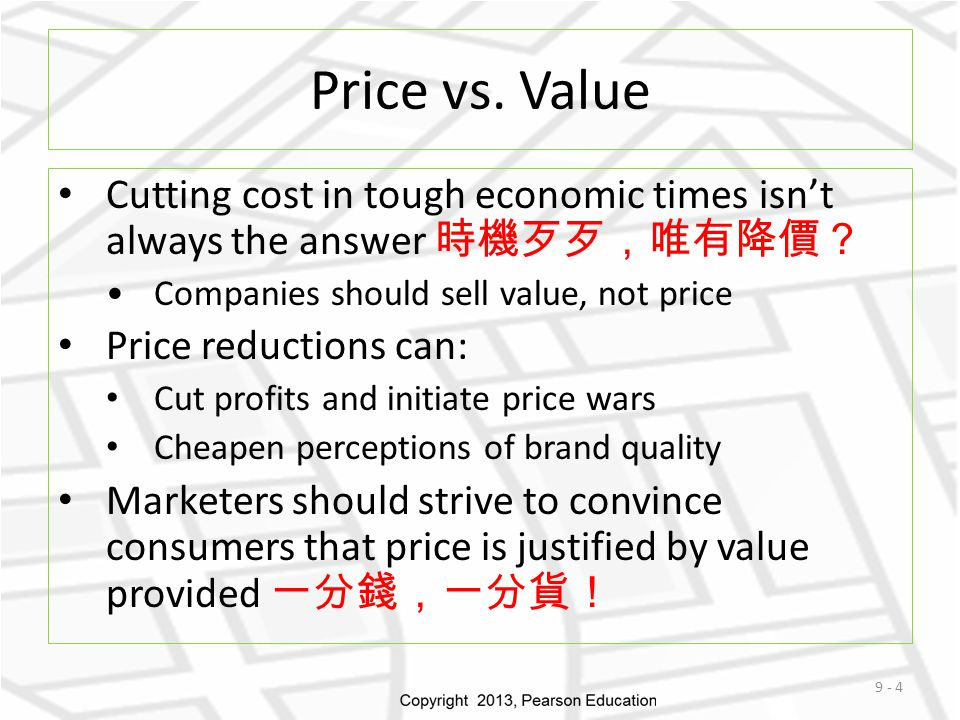 Price vs. Value Cutting cost in tough economic times isn't always the answer 時機歹歹,唯有降價? Companies should sell value, not price Price reductions can: C