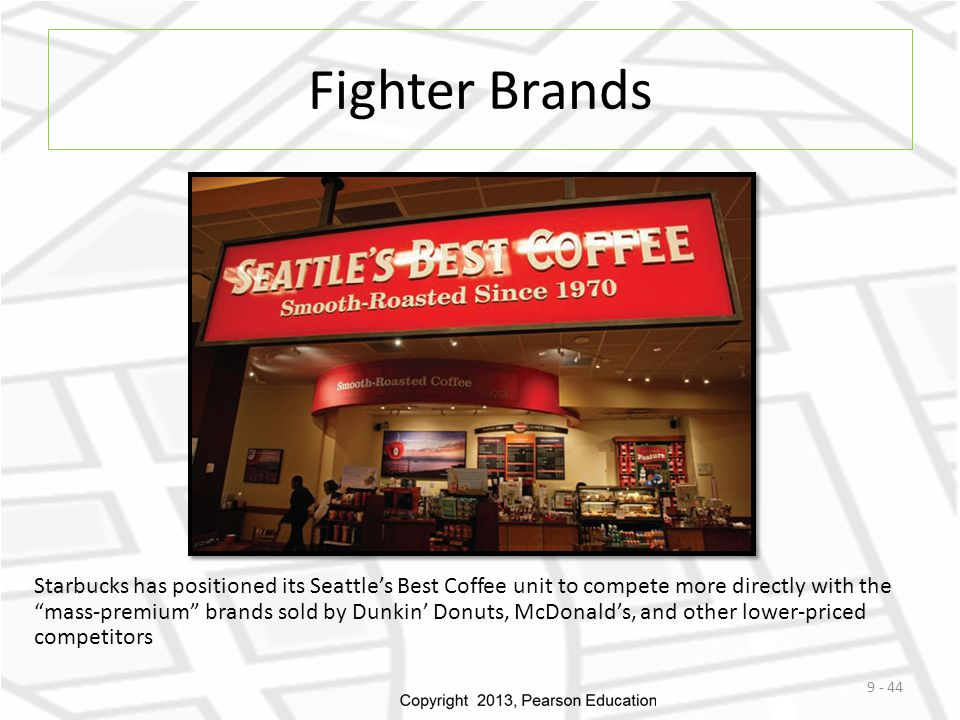 "Fighter Brands 9 - 44 Starbucks has positioned its Seattle's Best Coffee unit to compete more directly with the ""mass-premium"" brands sold by Dunkin'"