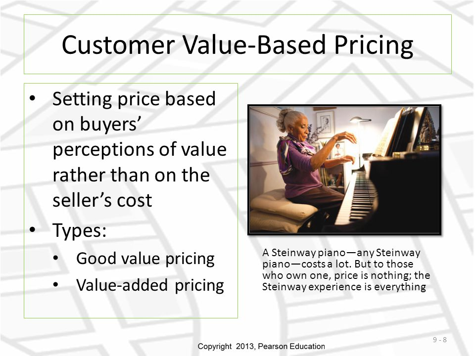 Customer Value-Based Pricing Setting price based on buyers' perceptions of value rather than on the seller's cost Types: Good value pricing Value-adde