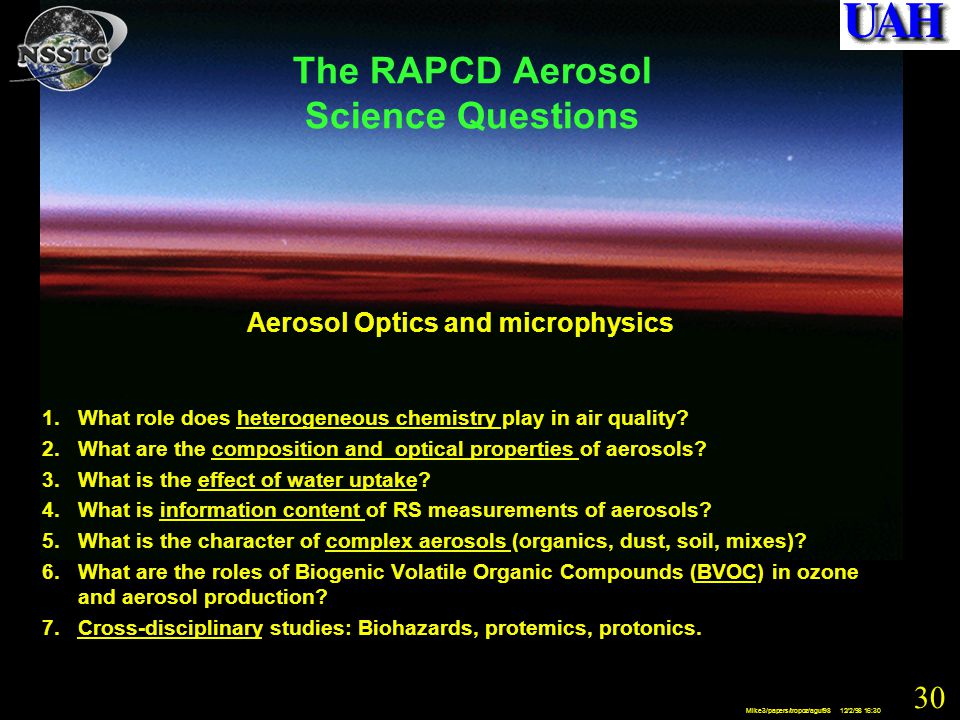 30 Mike3/papers/tropoz/aguf98 12/2/98 16:30 The RAPCD Aerosol Science Questions Aerosol Optics and microphysics 1.What role does heterogeneous chemistry play in air quality.