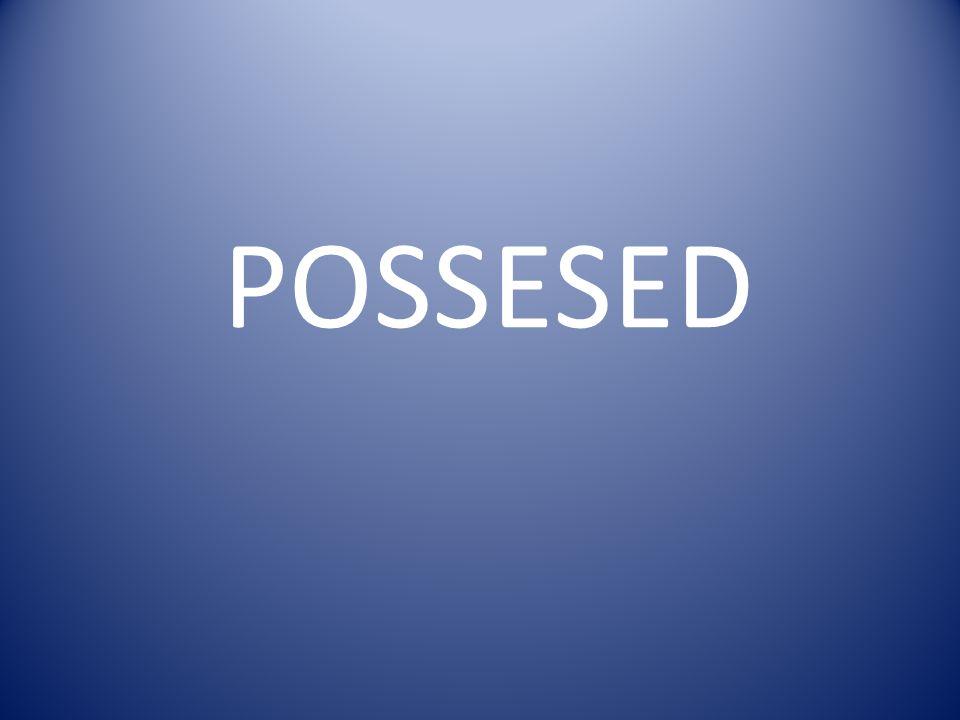 POSSESED