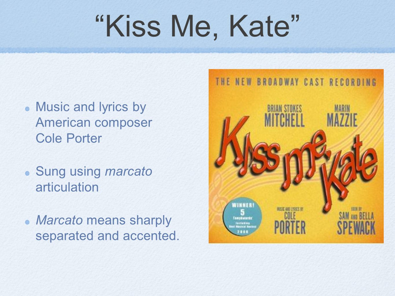 """""""Kiss Me, Kate"""" Music and lyrics by American composer Cole Porter Sung using marcato articulation Marcato means sharply separated and accented."""
