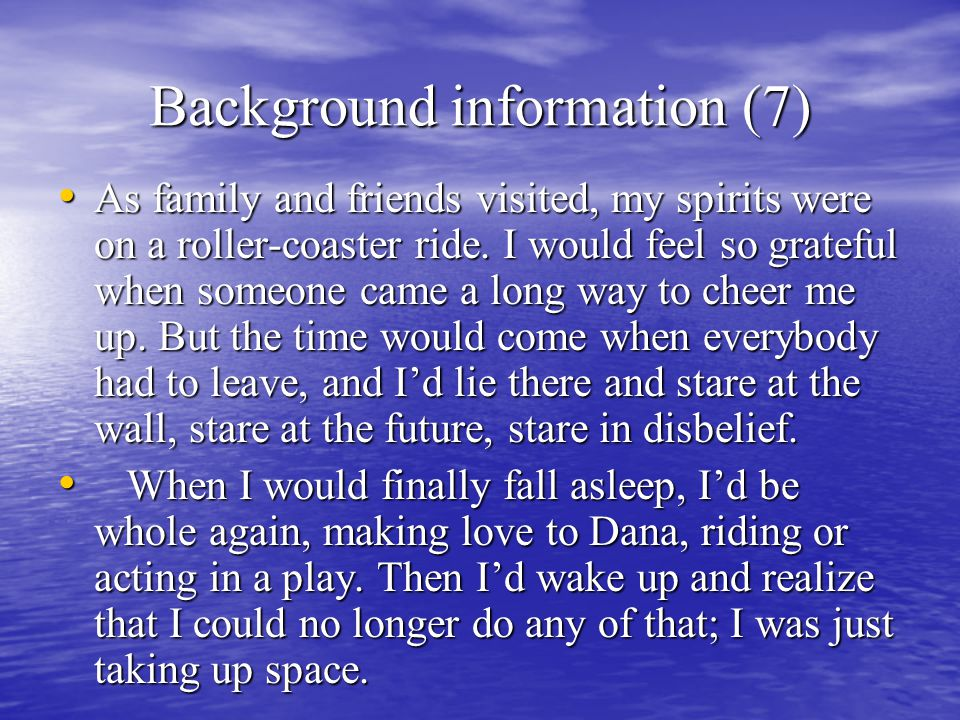 Background information (7) As family and friends visited, my spirits were on a roller-coaster ride.