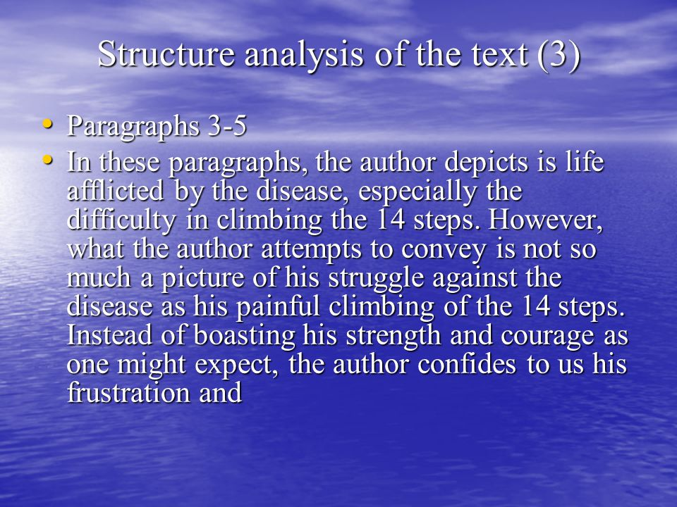 Structure analysis of the text (3) Paragraphs 3-5 Paragraphs 3-5 In these paragraphs, the author depicts is life afflicted by the disease, especially the difficulty in climbing the 14 steps.
