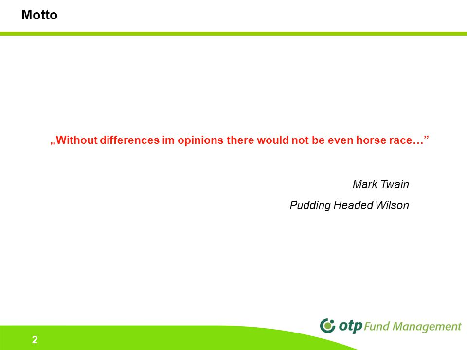 "2 2 Motto ""Without differences im opinions there would not be even horse race…"" Mark Twain Pudding Headed Wilson"