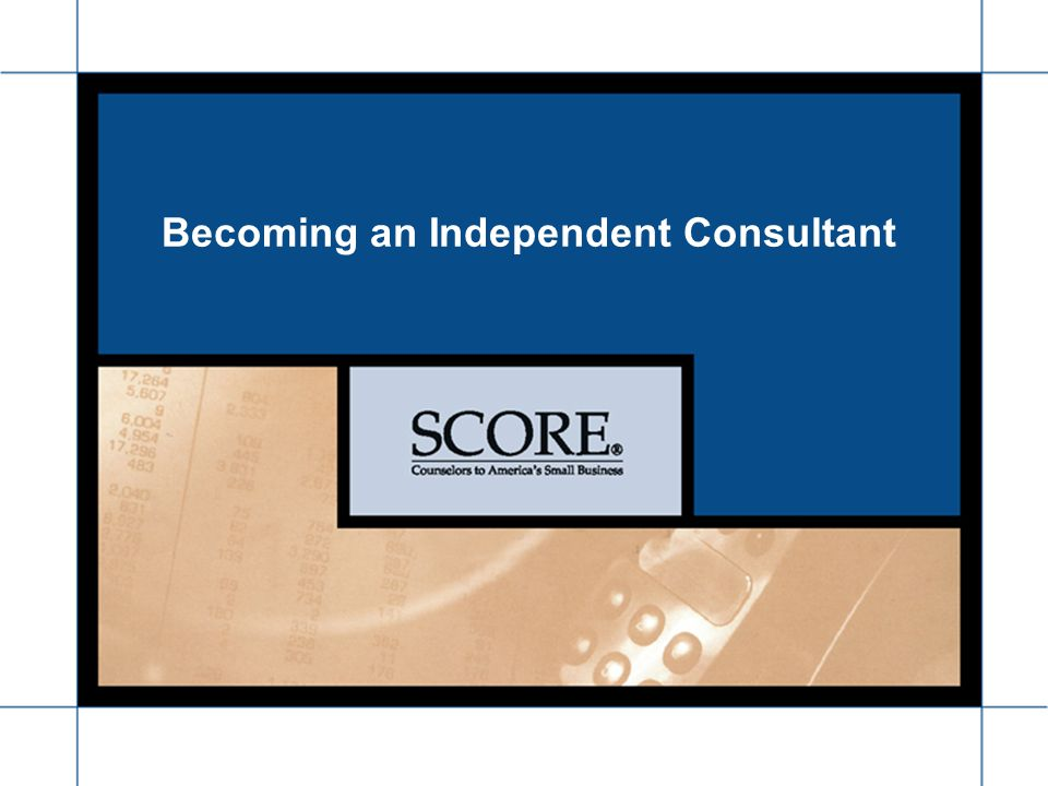 www.seacoast.score.org Seacoast Chapter 185 Becoming an Independent Consultant