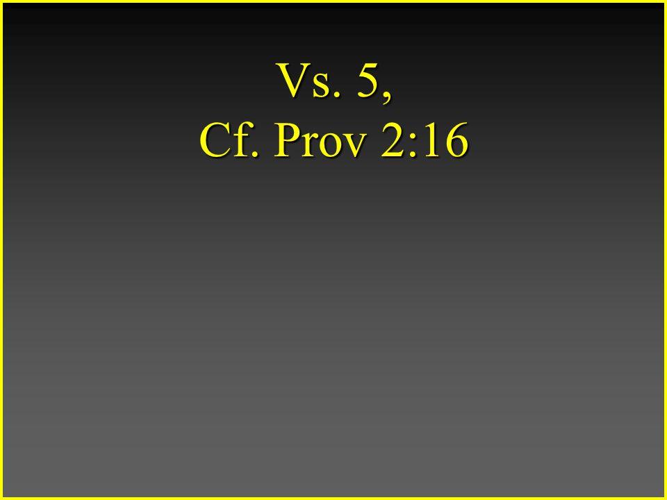 Vs. 5, Cf. Prov 2:16