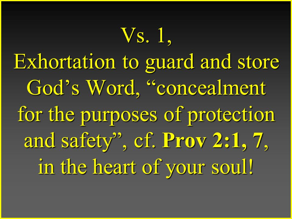 Psa 119:11, Your word I have treasured in my heart, that I may not sin against You.