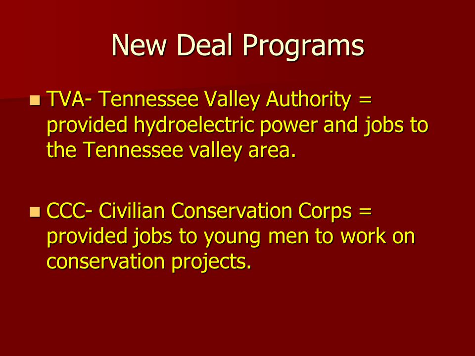 New Deal Programs TVA- Tennessee Valley Authority = provided hydroelectric power and jobs to the Tennessee valley area.