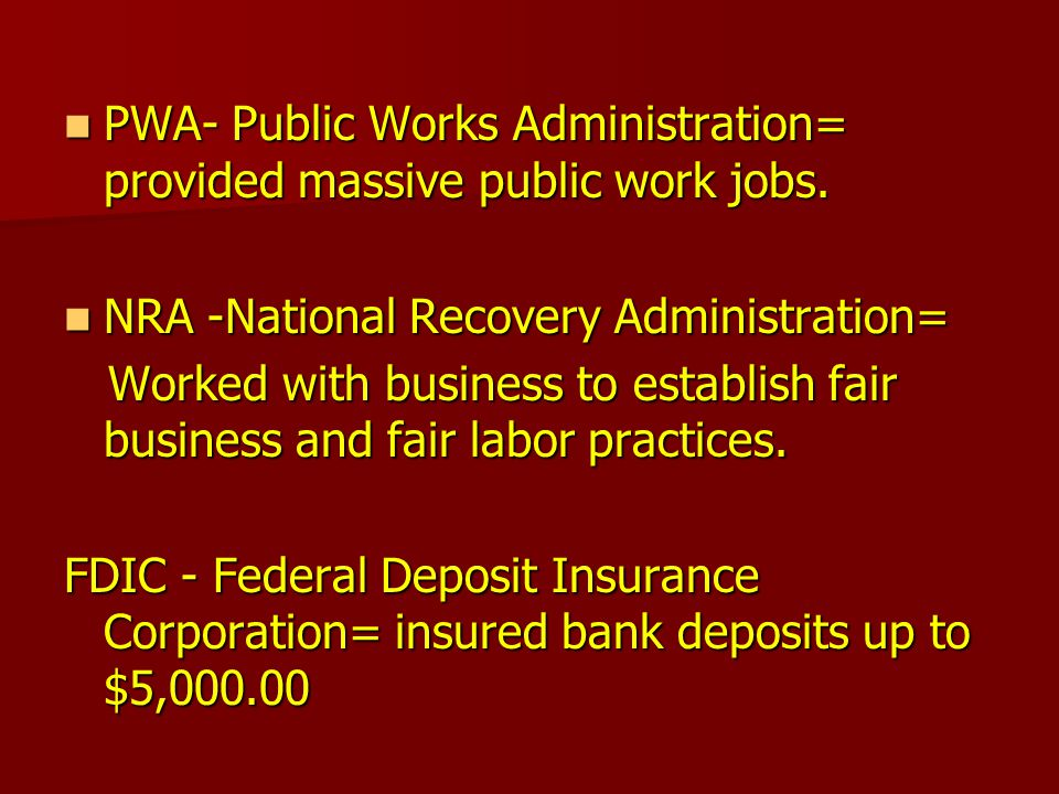PWA- Public Works Administration= provided massive public work jobs.