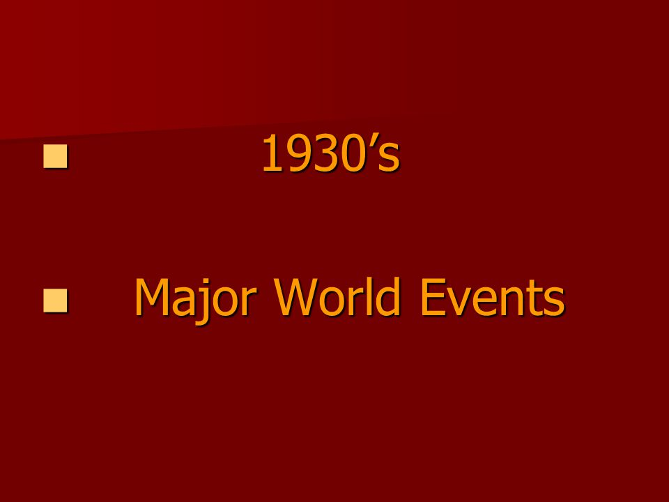 1930's 1930's Major World Events Major World Events