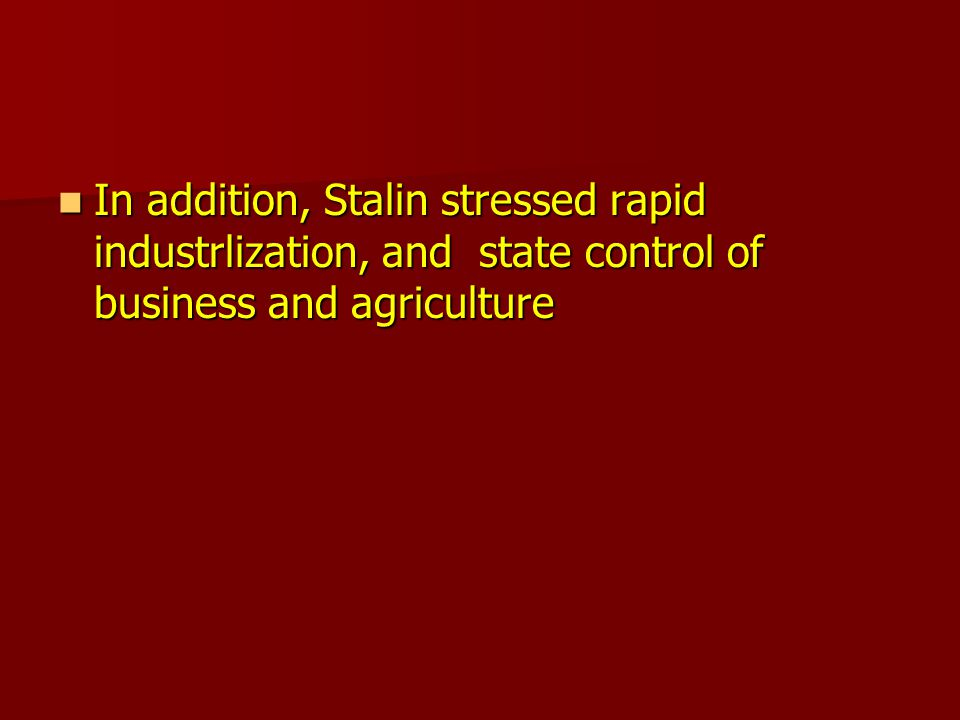 In addition, Stalin stressed rapid industrlization, and state control of business and agriculture In addition, Stalin stressed rapid industrlization, and state control of business and agriculture