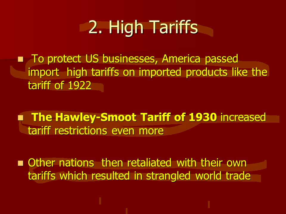 2. High Tariffs To protect US businesses, America passed import high tariffs on imported products like the tariff of 1922 To protect US businesses, Am