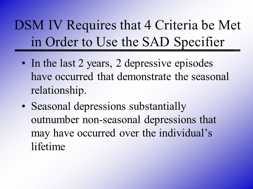 In the last 2 years, 2 depressive episodes have occurred that demonstrate the seasonal relationship. Seasonal depressions substantially outnumber non-