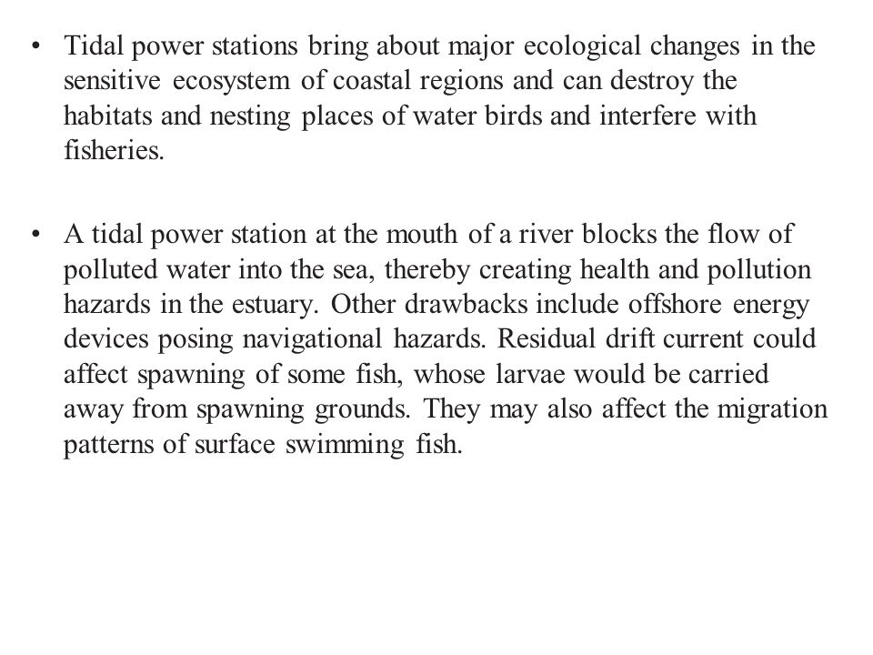 Tidal power stations bring about major ecological changes in the sensitive ecosystem of coastal regions and can destroy the habitats and nesting place