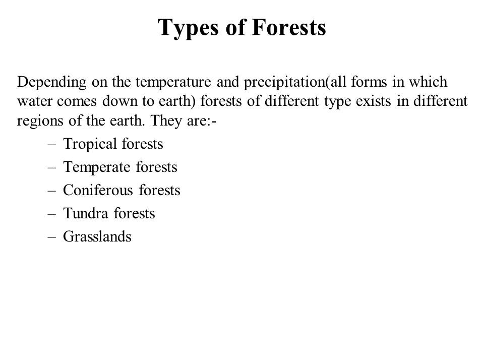 Types of Forests Depending on the temperature and precipitation(all forms in which water comes down to earth) forests of different type exists in diff
