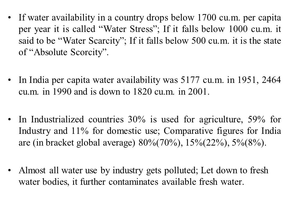 """If water availability in a country drops below 1700 cu.m. per capita per year it is called """"Water Stress""""; If it falls below 1000 cu.m. it said to be"""